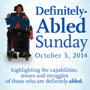 """Blue text reads: """"Definitely-Abled Sunday, October 5, 2014: highlighting the capabilities, issues and struggles of those who are definitely-ABLED."""" There is a photo of a person in a wheelchair, smiling."""