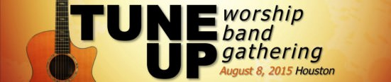 Tune Up Worship Band Gathering, August 8, 2015, Houston TX