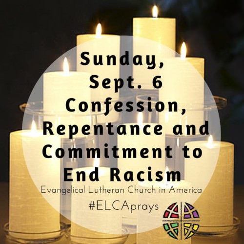 Sunday, Sept. 6: Confession, Repentance, and Commitment to End Racism. Evangelical Lutheran Church in America. #ELCAPrays [Image description: Several cream-colored pillar candles are arranged together. They are lit, and stand against a dark background. In the center of the image is a semi-transparent white circle with the text in bold black font. The ELCA logo appears on the bottom right of the image.]